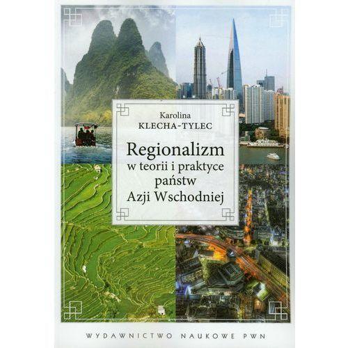 Regionalizm w teorii i praktyce państw Azji Wschodniej (335 str.)