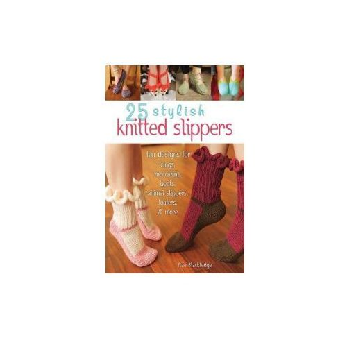 25 Knitted Slippers: Fun & Stylish Designs for Clogs, Moccas (9780811714075)