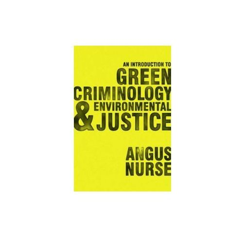 Introduction to Green Criminology and Environmental Justice (9781473908093)