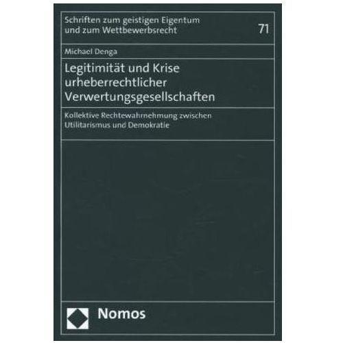Legitimität und Krise urheberrechtlicher Verwertungsgesellschaften Denga, Michael