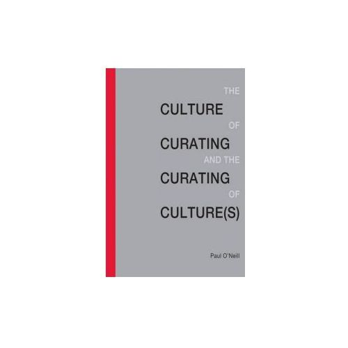 Culture of Curating and the Curating of Culture(s) (9780262017725)