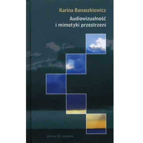 Audiowizualność i mimetyki przestrzeni (376 str.)