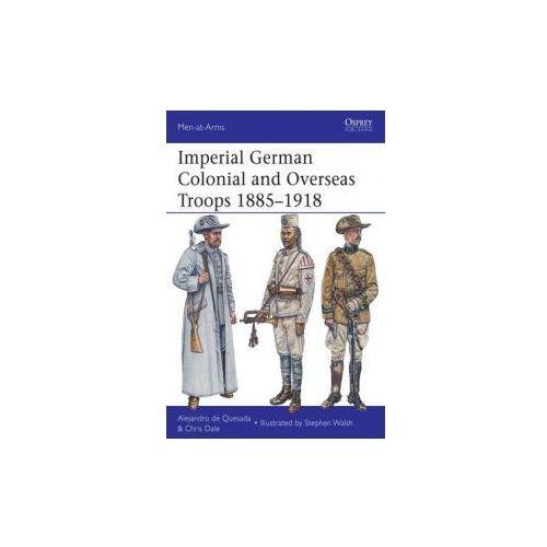 Imperial German Colonial and Overseas Troops, 1885-1918 (9781780961644)