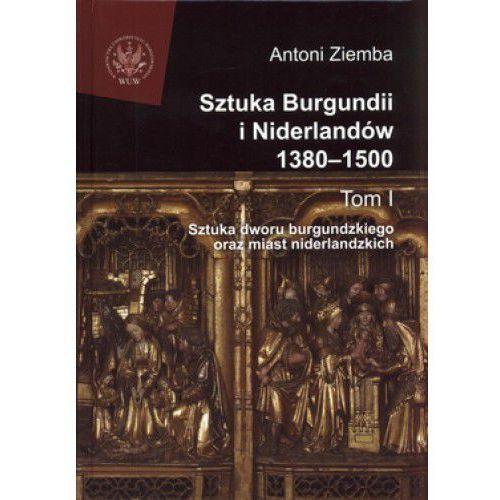 Sztuka Burgundii i Niderlandów 1380-1500 tom 1 (2008)