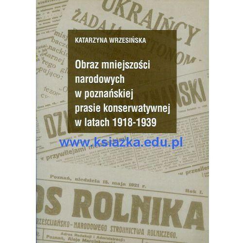 Obraz mniejszości narodowych w poznańskiej prasie konserwatywnej w latach 1918 - 1939, Wrzesińska Katarzyna
