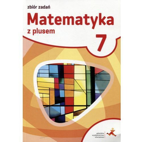 Matematyka SP 7 Z plusem Zbiór zadań w.2017 GWO (2017)