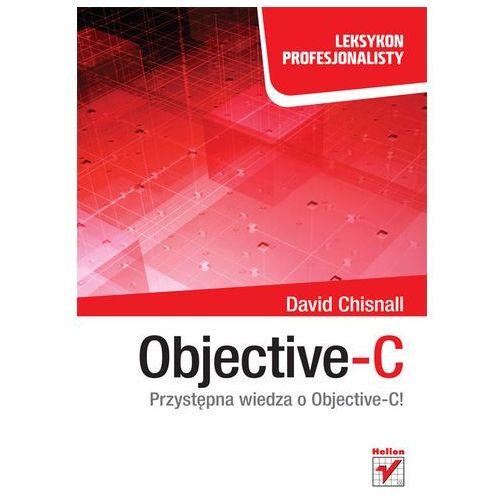 OBJECTIVE-C PRZYSTEPNA WIEDZA O OBJECTIVE-C, Chisnall David