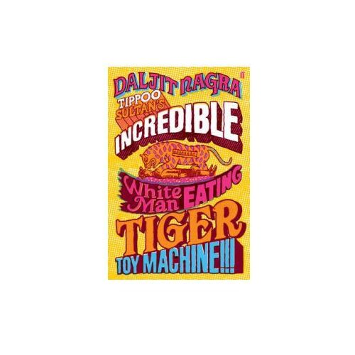 Tippoo Sultan's Incredible White-Man-Eating Tiger Toy-Machine!!! (9780571264902)