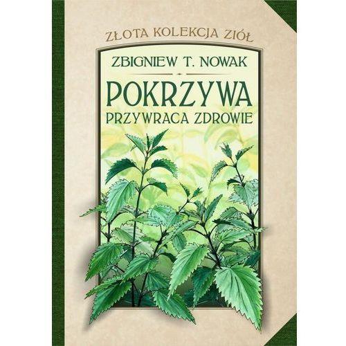 Złota kolekcja ziół T.1 Pokrzywa przywraca zdrowie - Zbigniew T. Nowak, oprawa twarda