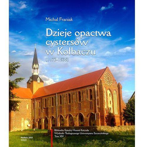 Dzieje opactwa cystersów w Kołbaczu (1173-1535) - Wysyłka od 3,99, oprawa twarda