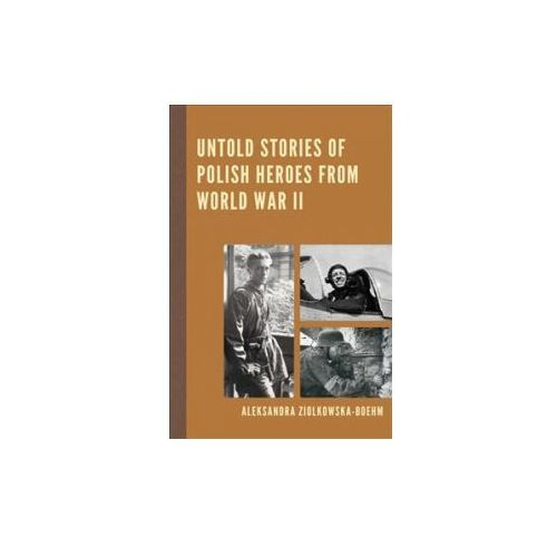 Untold Stories of Polish Heroes from World War II (9780761869832)