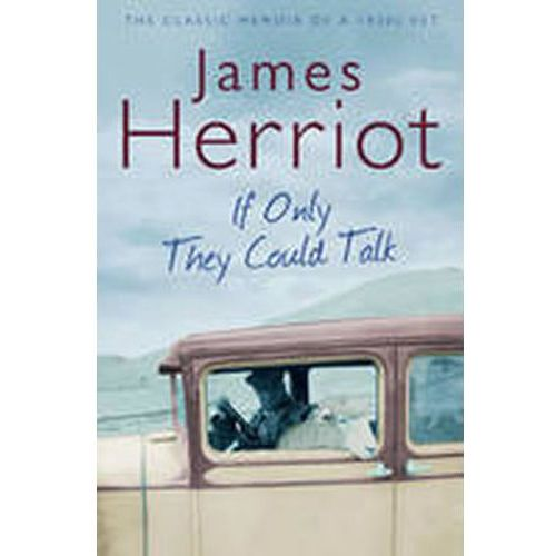 If Only They Could Talk : The Classic Memoirs Of A 1930s Vet, Herriot, James
