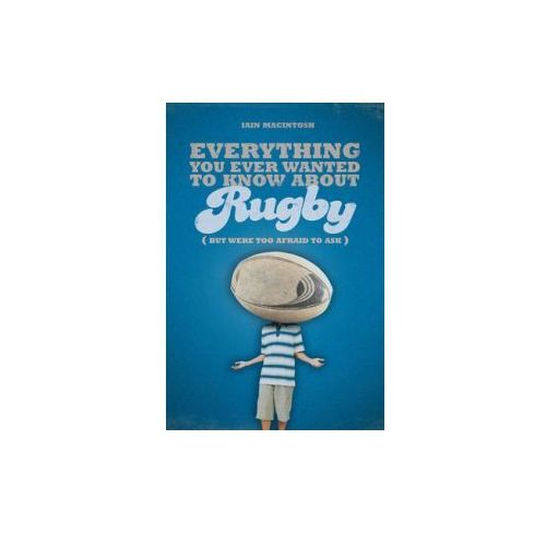 Everything You Ever Wanted to Know About Rugby But Were Too, Bloomsbury Publishing PLC