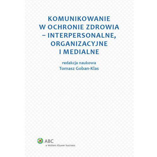 Komunikowanie w ochronie zdrowia - interpersonalne, organizacyjne i medialne