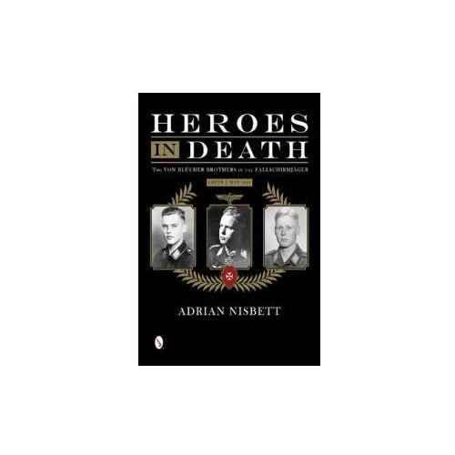 Heroes in Death: the Von Blucher Brothers in the Fallschirmjager, Crete, May 1941 (9780764346316)