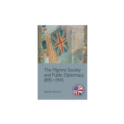Pilgrims Society and Public Diplomacy, 1895 1945