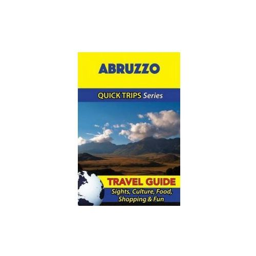 Abruzzo Travel Guide (Quick Trips Series): Sights, Culture, Food, Shopping & Fun