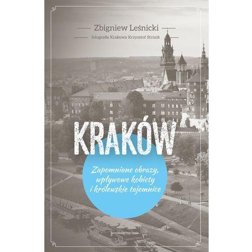 Zbigniew Leśnicki. Kraków Zapomniane obrazy, wpływowe kobiety i królewskie tajemnice (248 str.)