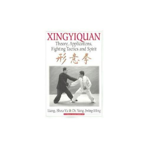 Xingyiquan : Theory, Applications, Fighting Tactics And Spirit, Yang, Jwing-Ming