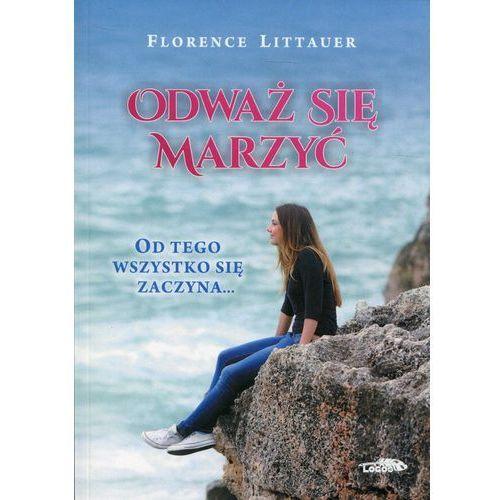 Odważ się marzyć - Florence Littauer (9788363488680) - OKAZJE