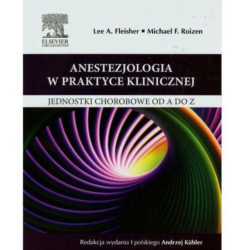 Anestezjologia w praktyce klinicznej Jednostki chorobowe od A do Z, oprawa miękka