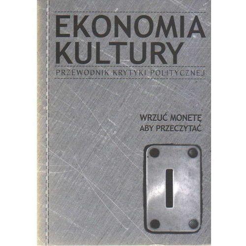 Ekonomia kultury. Przewodnik Krytyki Politycznej, praca zbiorowa