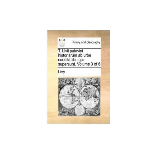 T. Livii patavini historiarum ab urbe condita libri qui supersunt. Volume 3 of 6
