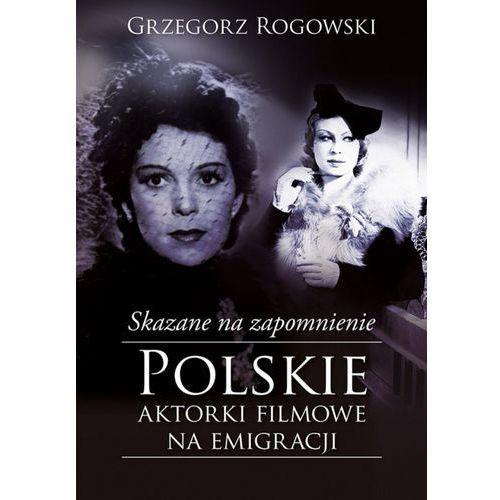 Skazane na zapomnienie. Polskie aktorki filmowe na emigracji (365 str.)
