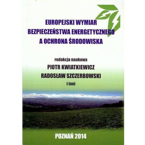Europejski wymiar bezpieczeństwa energetycznego a ochrona środowiska (2014)