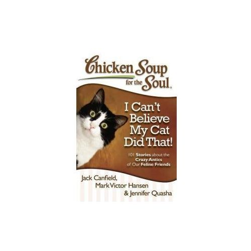 Chicken Soup for the Soul: I Can't Believe My Cat Did That! (9781935096924)
