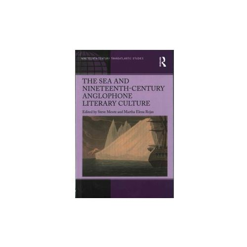 Sea and Nineteenth-Century Anglophone Literary Culture (9781472479655)