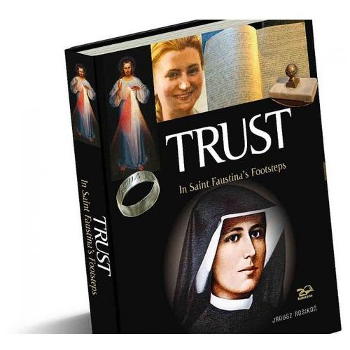 Trust. In Saint Faustina's Footsteps-RP - Grzegorz Górny, Janusz Rosikoń (327 str.)