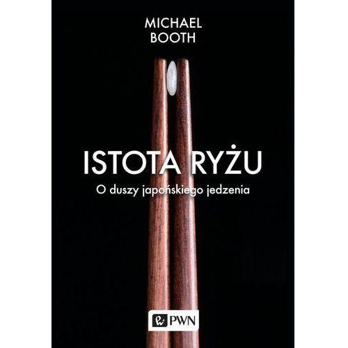 Istota ryżu O duszy japońskiego jedzenia (384 str.)