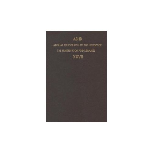 ABHB Annual Bibliography of the History of the Printed Book and Libraries. Vol.27 (9780792358190)