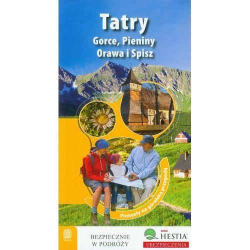 Tatry, Gorce, Pieniny, Orawa i Spisz Pomysły na góralską przygodę, praca zbiorowa