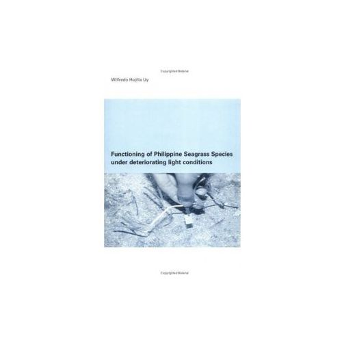 Functioning of Philippine Seagrass Species Under Deteriorating Light Conditions (9789054104285)