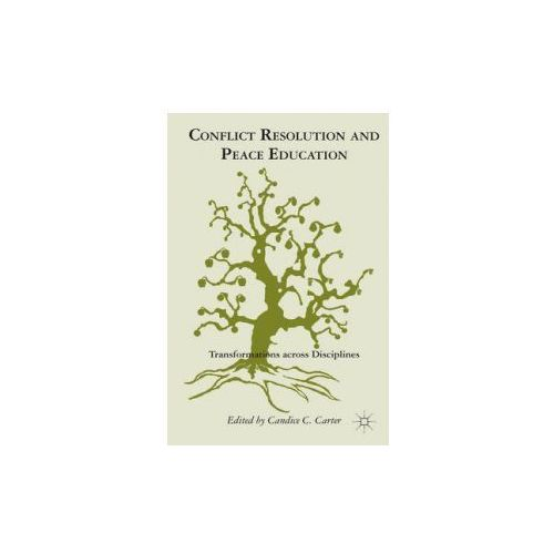 Conflict Resolution And Peace Education : Transformations Across Disciplines, Carter, Candice C.
