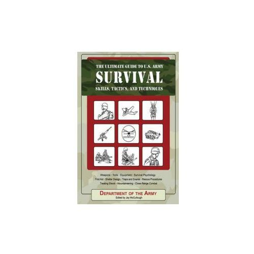 Ultimate Guide to U.S. Army Survival Skills, Tactics, and Techniques