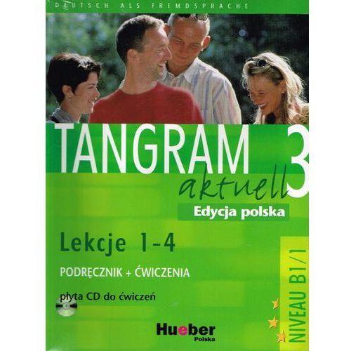 Tangram Aktuell 3, Kursbuch und Arbeitsbuch mit CD, lekcje 1-4, edycja polska. (2006)