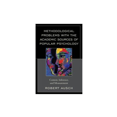 Methodological Problems with the Academic Sources of Popular Psychology (9781498524148)