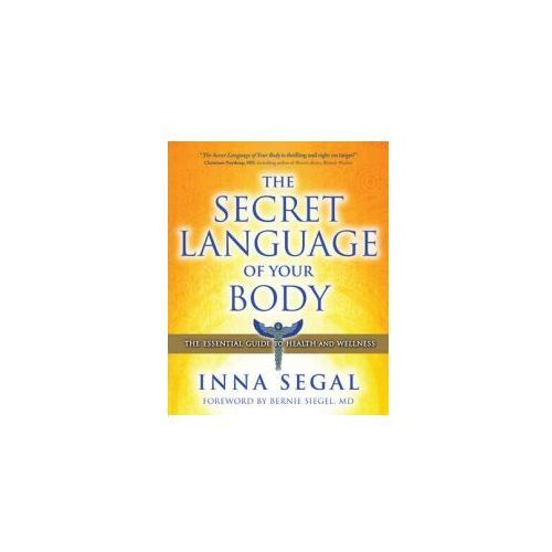 The Secret Language of Your Body The Essential Guide to Health & Wellness (9781582702605)