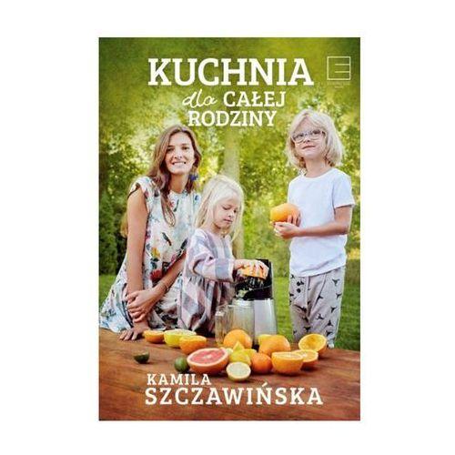 Kuchnia dla całej rodziny - Dostawa 0 zł, Kamila Szczawińska