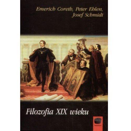 Filozofia XIX wieku - Coreth Emerich, Ehlen Peter, Schmidt Josef (8389637065)