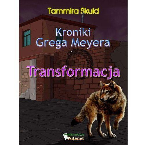Kroniki Grega Meyera, tom I: TRANSFORMACJA - Tammira Skuld