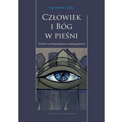 Wydawnictwo uniwersytetu jagiellońskiego Człowiek i bóg w pieśni. studium antropologiczno-pedagogiczne (9788323325307)