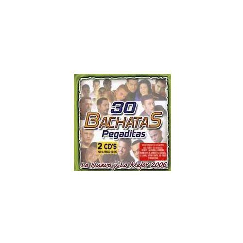 30 Bachatas Pegaditas: Lo Nuevo Y Mejor 2006 / Var (0883736004128)
