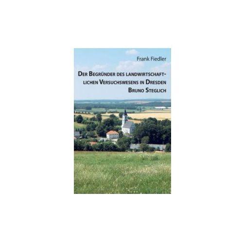 Der Begründer des landwirtschaftlichen Versuchswesens in Dresden Bruno Steglich (9783734716362)