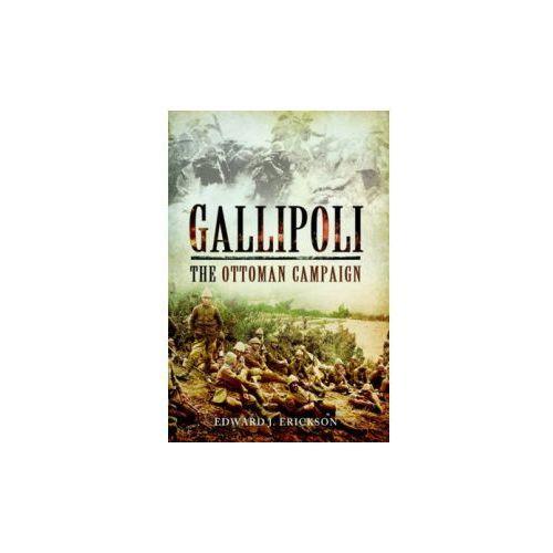 Gallipoli - The Ottoman Campaign, Erickson, Edward J.