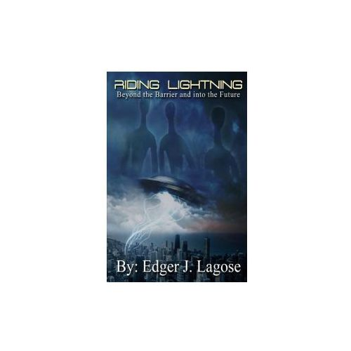 Riding Lightning Beyond the Barrier and into the Future Paperback Book (9781329957367)