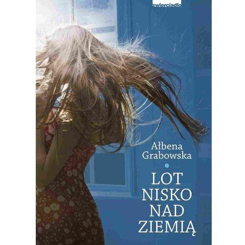Lot nisko nad ziemią - Ałbena Grabowska (Zwierciadło)